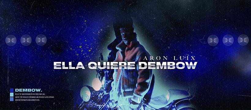 "ARON LUIX presenta ""Ella Quiere Dembow"""